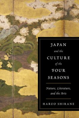 Japan and the Culture of the Four Seasons: Nature, Literature, and the Arts 9780231152808