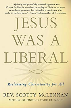 Jesus Was a Liberal: Reclaiming Christianity for All 9780230103405