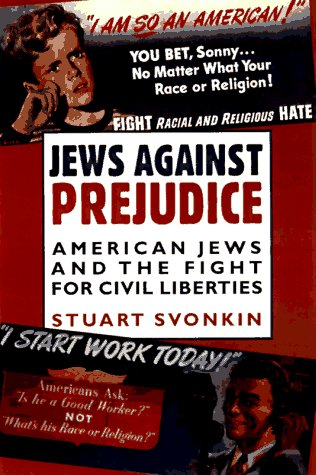 Jews Against Prejudice: American Jews and the Fight for Civil Liberties 9780231106382
