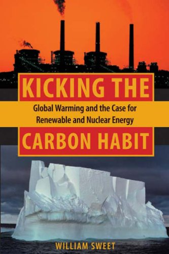 Kicking the Carbon Habit: Global Warming and the Case for Renewable and Nuclear Energy 9780231137102