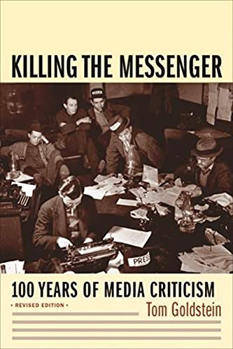 Killing the Messenger: 100 Years of Media Criticism 9780231118323
