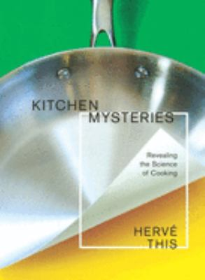 Kitchen Mysteries: Revealing the Science of Cooking 9780231141703