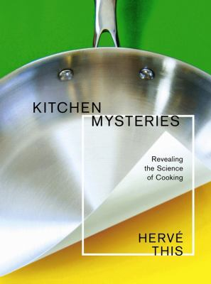 Kitchen Mysteries: Revealing the Science of Cooking 9780231141710