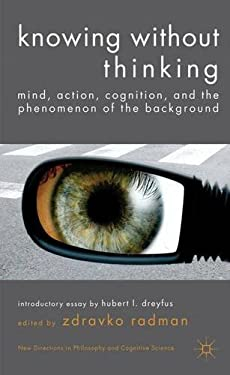Knowing Without Thinking: Mind, Action, Cognition and the Phenomenon of the Background 9780230285132