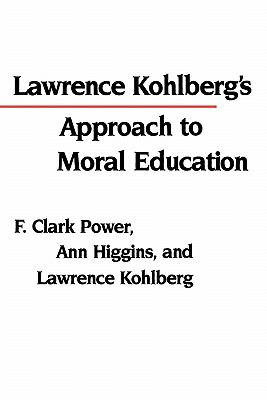 Lawrence Kohlberg's Approach to Moral Education 9780231059770