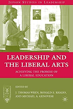Leadership and the Liberal Arts: Achieving the Promise of a Liberal Education 9780230612280