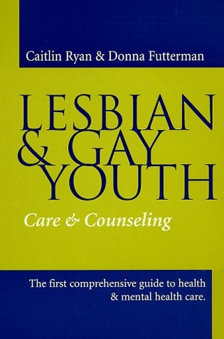 Lesbian and Gay Youth: Care and Counseling 9780231111911