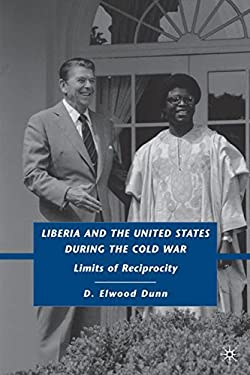 Liberia and the United States During the Cold War: Limits of Reciprocity 9780230617353