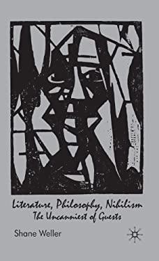 Literature, Philosophy, Nihilism: The Uncanniest of Guests 9780230551541