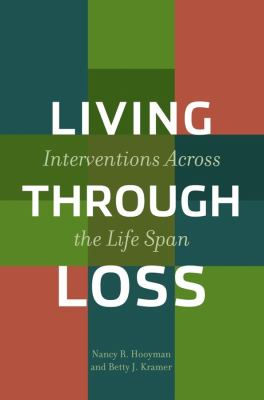 Living Through Loss: Interventions Across the Life Span 9780231122474