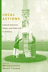 Local Actions: Cultural Activism, Power, and Public Life in America 770418