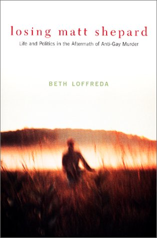 Losing Matt Shepard: Life and Politics in the Aftermath of Anti-Gay Murder 9780231118590