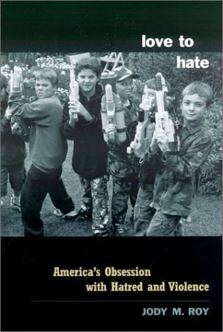 Love to Hate: America's Obsession with Hatred and Violence 9780231125697