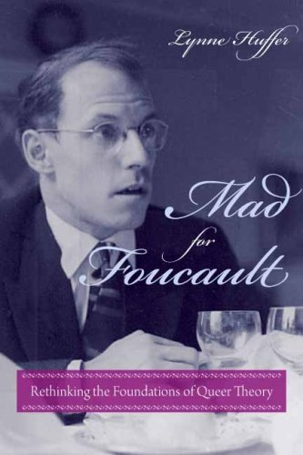 Mad for Foucault: Rethinking the Foundations of Queer Theory 9780231149198