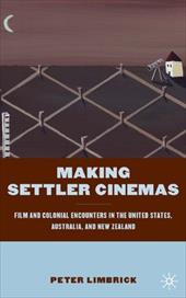 Making Settler Cinemas: Film and Colonial Encounters in the United States, Australia, and New Zealand 759639
