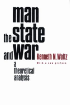 Man, the State, and War: A Theoretical Analysis 9780231125376
