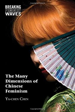 The Many Dimensions of Chinese Feminism 9780230104327