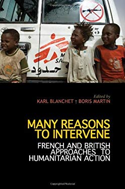 Many Reasons to Intervene: French and British Approaches to Humanitarian Action 9780231702621