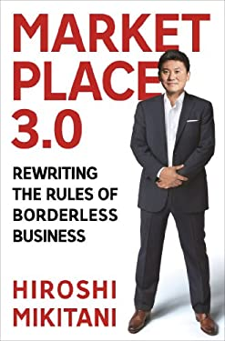 Marketplace 3.0: Rewriting the Rules of Borderless Business 9780230342149