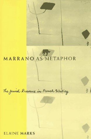 Marrano as Metaphor: The Jewish Presence in French Writing 9780231103084