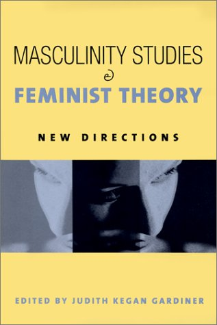 Masculinity Studies and Feminist Theory: New Directions 9780231122795