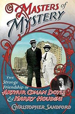 Masters of Mystery: The Strange Friendship of Arthur Conan Doyle and Harry Houdini 9780230619500