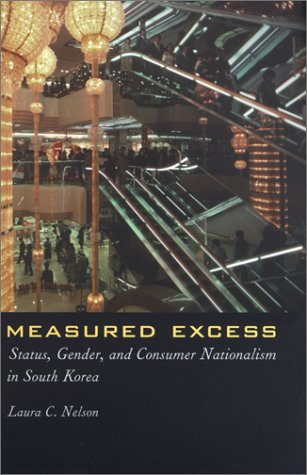 Measured Excess: Status, Gender, and Consumer Nationalism in South Korea 9780231116176