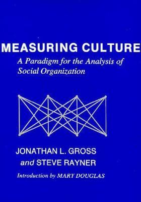Measuring Culture: A Paradigm for the Analysis of Social Organization 9780231060325
