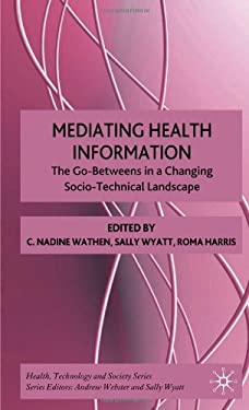 Mediating Health Information: The Go-Betweens in a Changing Socio-Technical Landscape 9780230201200