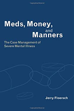 Meds, Money, and Manners: The Case Management of Severe Mental Illness 9780231122733