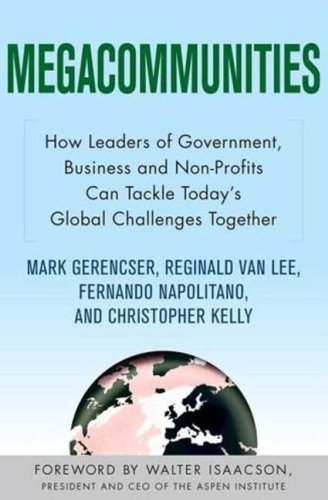 Megacommunities: How Leaders of Government, Business and Non-Profits Can Tackle Today's Global Challenges Together 9780230611320