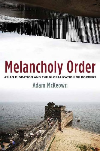 Melancholy Order: Asian Migration and the Globalization of Borders 9780231140775