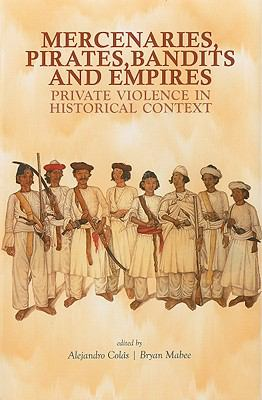 Mercenaries, Pirates, Bandits and Empires: Private Violence in Historical Context 9780231702089
