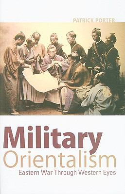 Military Orientalism: Eastern War Through Western Eyes 9780231154147