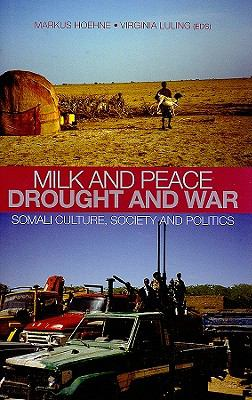 Milk and Peace, Drought and War: Somali Culture, Society, and Politics: Essays in Honour of I.M. Lewis 9780231701747