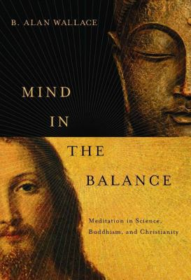 Mind in the Balance: Meditation in Science, Buddhism, & Christianity 9780231147309