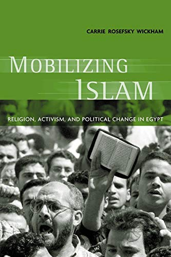 Mobilizing Islam: Religion, Activism and Political Change in Egypt 9780231125734