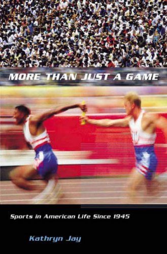 More Than Just a Game: Sports in American Life Since 1945 9780231125352