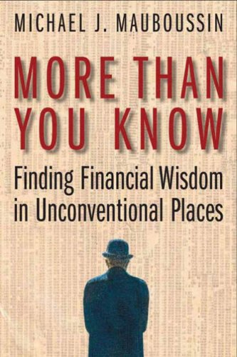 More Than You Know: Finding Financial Wisdom in Unconventional Places 9780231138703