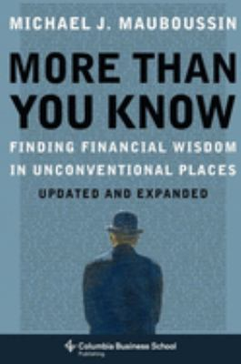 More Than You Know: Finding Financial Wisdom in Unconventional Places 9780231143721