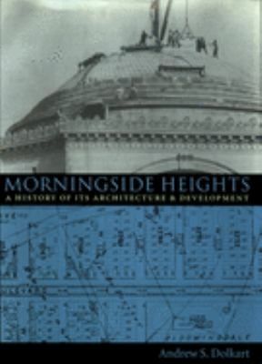 Morningside Heights: A History of Its Architecture and Development 9780231078511