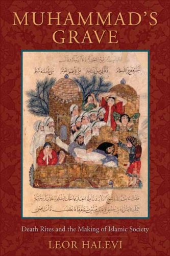 Muhammad's Grave: Death Rites and the Making of Islamic Society 9780231137423
