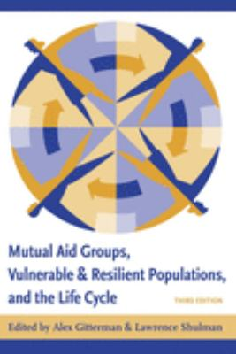 Mutual Aid Groups, Vulnerable and Resilient Populations, and the Life Cycle 9780231128841