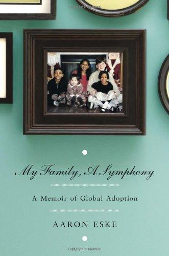 My Family, a Symphony: A Memoir of Global Adoption 9780230104150