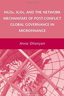 NGOs, IGOs, and the Network Mechanisms of Post-Conflict Global Governance in Microfinance