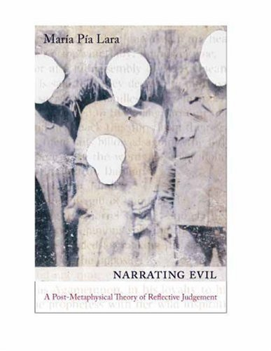 Narrating Evil: A Postmetaphysical Theory of Reflective Judgment 9780231140300