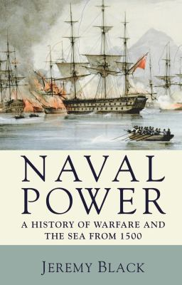 Naval Power: A History of Warfare and the Sea from 1500 9780230202801