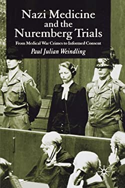 Nazi Medicine and the Nuremberg Trials: From Medical War Crimes to Informed Consent 9780230507005