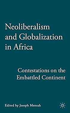 Neoliberalism and Globalization in Africa: Contestations from the Embattled Continent 9780230607811