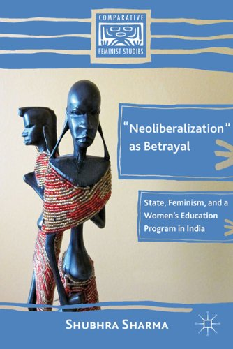 Neoliberalization as Betrayal: State, Feminism, and a Women's Education Program in India 9780230619913